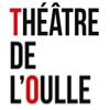 Théâtre de l'Oulle / Cie Les Ouvreurs de Possibles